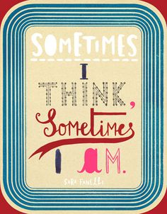 Sometimes I think, Sometimes I am  by Sara Finelli