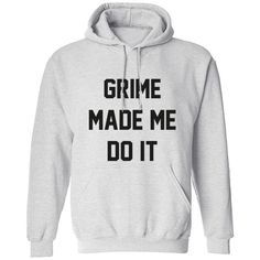 Grime Made Me Do It Unisex Hoodie K0379