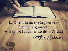 """""""La Escritura no es simplemente el mejor argumento, es el único fundamento de la Verdad"""". ~ John W. Robbins"""