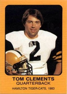 1983 Tom Clements - Hamilton Canadian Football League, Pro Football Teams, Football Icon, Football Trading Cards, Football Cards, Baseball Cards, Grey Cup, Rough Riders, Vintage Football