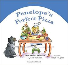 Penelope's Perfect Pizza: Pam Barrett Sullivan, Julia Sullivan, Faryn Hughes: 9781935204527: Amazon.com: Books