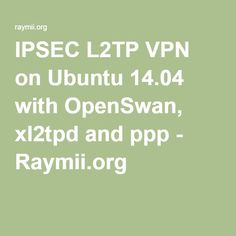 IPSEC L2TP VPN on Ubuntu 14.04 with OpenSwan, xl2tpd and ppp - Raymii.org