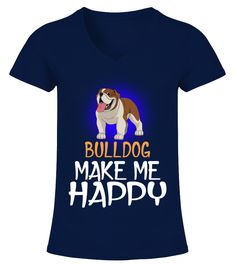 Bulldog Dog Make Me Happy  Funny Bulldog T-shirt, Best Bulldog T-shirt