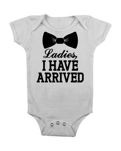 Ladies I Have Arrived Funny Baby Boy Onesie Onsy Onsie by bougeak
