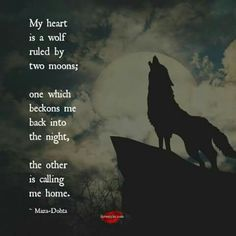 """"""" How the moon calls her beast. Her animal spirit. She was like the lone wolf who lost her home and found a new one yet the wild called her spirit. I am that wolf with a spirit that will forever crave to soar! True Quotes, Great Quotes, Inspirational Quotes, Quotes Quotes, Motivational, Wolf Spirit, Spirit Animal, Animal Spirit Guides, Phrase Cute"""