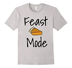Feast Mode Funny Thanksgiving Day T-Shirt!! Great Tee featuring pumpkin pie for the seasonal fall holiday!