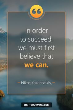 In order to succeed, we must first believe that we can. - Nikos Kazantzakis | Motivational quotes for success | Goal quotes | Passion quotes | Motivational Quotes | Procrastination quotes | motivational quotes for life |procrastination quotes no excuses #success #quotes #inspirational #inspired #quotesoftheday #instaquote #qotd #words #quotestoliveby #wisdom