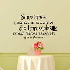 Wall Decal Alice In Wonderland Quote Sometimes I Believe In As Many As Six Impossible Things Before Breakfast Nursery Bedroom Art Decor Q172