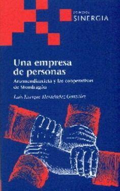 Una empresa de personas : Arizmendiarrieta y las cooperativs de Mondragón / Luis Enrique Hernández González (2016)