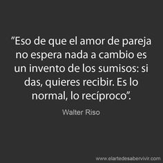 Amor sano, Walter Riso Favorite Quotes, Best Quotes, Love Quotes, Funny Quotes, Inspirational Quotes, Qoutes, Message Positif, Frases Love, Quotes En Espanol