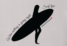 Surf Quote:  When Nothing is going right, surf left