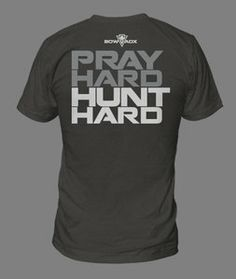 Pray Hard Hunt Hard/ my friend ron would love this shirt if he doesn't already have it!