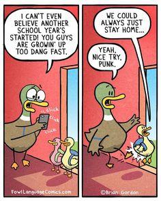 Fowl Language Comics - by Brian Gordon Funny Duck, Funny Kids, The Funny, Funny Jokes, Hilarious, Parenting Memes, Kids And Parenting, Fowl Language Comics, Brian Gordon