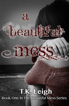 A Beautiful Mess by T.K. Leigh, http://www.amazon.com/dp/B00ETP655G/ref=cm_sw_r_pi_dp_BgOFtb07FV3H2