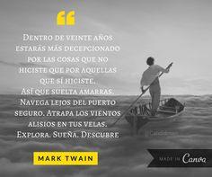 """""""Dentro de veinte años estarás más decepcionado por las cosas que no hiciste que por las que hiciste. Así que suelta las amarras. Navega lejos del puerto seguro. Atrapa los vientos alisios en tus velas. Explora. Sueña. Descubre"""". #MarkTwain #FrasesCelebres @candidman #CreateWithCanva @canva"""