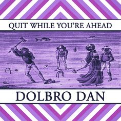 New Single - Quit While You're Ahead - by Dolbro Dan Trees To Plant, Dan, Lyrics, Album, Movie Posters, Tree Planting, Film Poster, Song Lyrics, Billboard