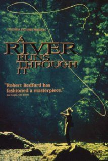 A River Runs Through It , about Montana, filmed in Montana...come back Brad:)