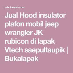 c4184f5843704 Jual Hood insulator plafon mobil jeep wrangler JK rubicon di lapak Vtech  saepultaupik