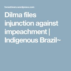 Dilma files injunction against impeachment | Indigenous Brazil~