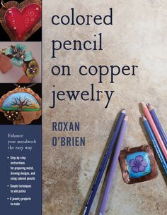 This is my new book Colored pencil on Copper Jewelry which will be out in bookstores fall of 2017. Available on Amazon for pre-sale order.