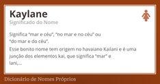 """Kaylane: Significa """"mar e céu"""", """"no mar e no céu"""" ou """"do mar e do céu"""". Esse bonito nome tem origem no havaiano Kailani e é uma junção dos elementos kai, que significa """"mar"""" e lani, que significa """"céu"""", resultando em """"mar e céu"""" ou """"no mar e no céu"""". Deste modo, o nome Kaylane carrega consigo a simbologia do mar e do céu, trazendo para a pessoa assim chamada o mesmo sentido de infinidade, de beleza, próprios de ambos espaços. Estende-se, ainda, à alusão ao termo.... Kaylane é um nome…"""