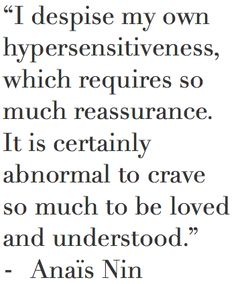 It may be abnormal...but being loved and understood is certainly my weakness.