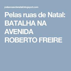 Pelas ruas de Natal: BATALHA NA AVENIDA ROBERTO FREIRE