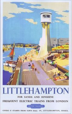 'Littlehampton - For Sands and Sunshine' - British Railways Travel Poster Posters Uk, Train Posters, Railway Posters, British Travel, British Seaside, Vintage Maps, Vintage Travel Posters, British Railways, British Holidays