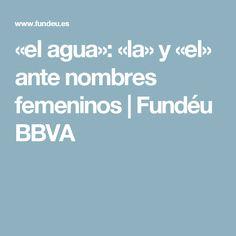 «el agua»: «la» y «el» ante nombres femeninos | Fundéu BBVA