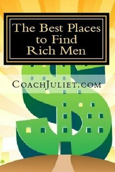 Marry a Millionaire - The Best Places To Find Rich Men by Coach Juliet, http://www.amazon.com/dp/B00BFQWO66/      FREE TODAY  (MARCH 9, 10, 11) 2013