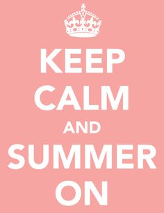 "usually don't do these ""keep calm"" posts.. but I love SUMMER ON!"