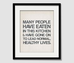 Kitchen Quote Inspiration Wall Art - Many People Have Eaten in this Kitchen and Have Gone on to Lead Normal Healthy Lives House Warming Gift. $15.00, via Etsy.
