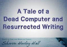 A Tale of a Dead Computer and Resurrected Writing | Sharon Hurley Hall | sharonhh.com