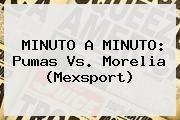 http://tecnoautos.com/wp-content/uploads/imagenes/tendencias/thumbs/minuto-a-minuto-pumas-vs-morelia-mexsport.jpg Pumas vs Morelia. MINUTO A MINUTO: Pumas vs. Morelia (Mexsport), Enlaces, Imágenes, Videos y Tweets - http://tecnoautos.com/actualidad/pumas-vs-morelia-minuto-a-minuto-pumas-vs-morelia-mexsport/