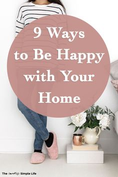 "9 Ways to Be Happy with Your Home | I think we all have those ""I hate my house"" thoughts occasionally. Love these ideas on how to have a happy home and focus on the important stuff. Practical tips like decluttering and DIY renovations too. The 3rd one is my favorite - definitely helps with contentment. #home #content #contentment #happyhome #happyhouse #homeinspo Simple House, Simple Living, Ways To Be Happier, House Plant Care, Self Improvement Tips, Enjoy Your Life, Slow Living, Minimalist Living, Happy People"