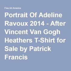 Patrick Francis - Portrait Of Adeline Ravoux 2014 - After Vincent Van Gogh Designer Heathers T-Shirt by Patrick Francis