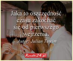 """Grafika z cytatem Juliana Tuwima """"Jaka to oszczędność czasu #zakochać się od pierwszego wejrzenia."""" Author"""