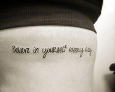 #believe #tattoos make it happen, every day Believe in yourself Tattoo