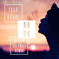 Ivan Bruni - Bask (Batikan Gulyagci Remix) by Batikan Gulyagci on SoundCloud