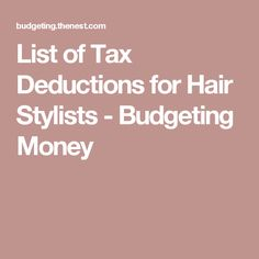 List of Tax Deductions for Hair Stylists - Budgeting Money