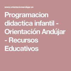 Programacion didactica infantil - Orientación Andújar - Recursos Educativos