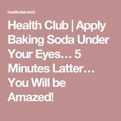 Health Club | Apply Baking Soda Under Your Eyes… 5 Minutes Latter… You Will be Amazed!