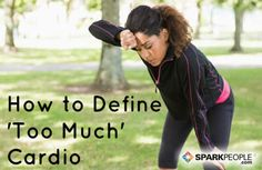 8 Signs Your Cardio Workouts Are Doing More Harm Than Good -By: Jen Mueller, SparkPeople Blogger / Posted 3/19/2014