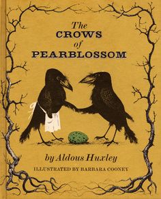 The Crows of Pearblossom - written by Aldous Huxley, illustrated by Barbara Cooney (1967).