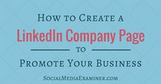 In this article you'll find out how to create a LinkedIn company page to promote your business.