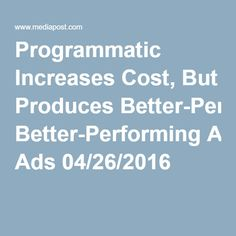Programmatic Increases Cost, But Produces Better-Performing Ads Ads