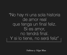 No hay una sola historia de amor real que tenga un final feliz. Si es amor, no tendrá final. Y si lo tiene, no será feliz