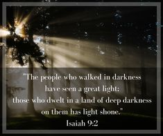 """""""The people who walked in darkness have seen a great light; those who dwelt in a land of deep darkness, on them has light shone. Third Sunday Of Advent, Cranberry Tea, Isaiah 9, Tea Time, Darkness, Singing, Deep, People, Christmas"""