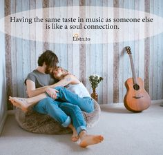 Having the same taste in music as someone else is like a soul connection.