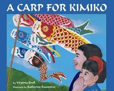 A Carp for Kimiko Virginia Kroll 0881064114 9780881064117 Although the tradition is to present carp kites only to boys on Childrens Day, Kimikos parents find a way to make the day special for her. The colorful illustrations show t Girl Struggles, Wiggles Birthday, Around The World In 80 Days, Books For Boys, Childrens Books, Creative Pictures, Child Day, Japan Art, Children's Literature